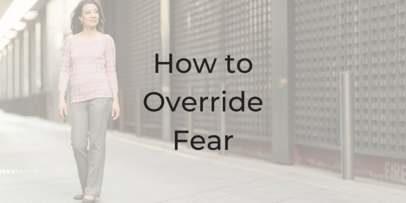 how to override fear, be a better lawyer podcast, how to stop being scared